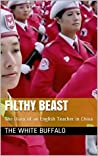 Filthy Beast: The Diary of an English Teacher in China