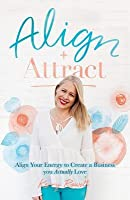 Align + Attract: Align Your Energy to Create a Business you Actually Love