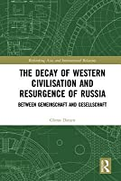 The Decay of Western Civilisation and Resurgence of Russia: Between Gemeinschaft and Gesellschaft