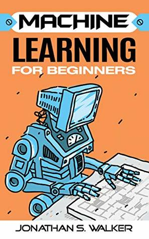 Machine Learning for Beginners: Your Ultimate Guide To Machine