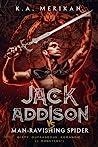 Jack Addison vs. Man-Ravishing Spider (Jack Addison vs. A Whole World of Hot Trouble, #1)