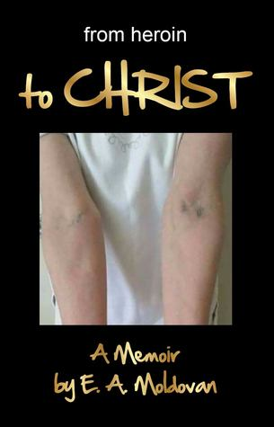 from heroin to CHRIST: a true story
