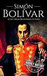 Simón Bolívar: A Life From Beginning to End