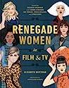 Renegade Women in Film and TV