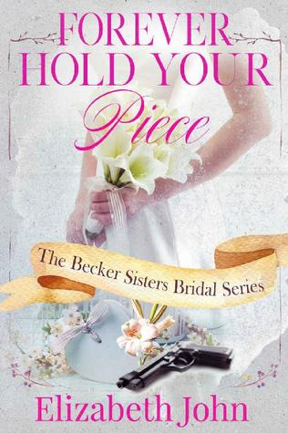 Forever Hold Your Piece (The Becker Sisters Bridal Series Book 1)