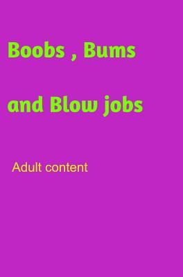 Boobs, Bums and Blow Jobs