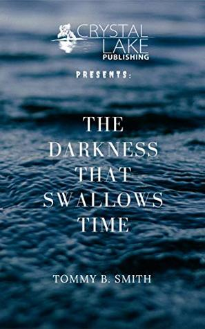 The Darkness that Swallows Time by Tommy B. Smith