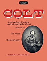 Colt: A Collection of Letters and Photographs about the Man, the Arms, the Company (Stackpole Classics)