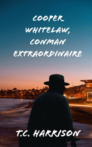 Cooper Whitelaw, Conman Extraordinaire by T.C. Harrison