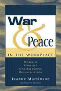 War & Peace in the Workplace: Diversity, Conflict, Understanding, Reconciliation: A Non-Fiction Book