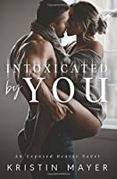 Intoxicated By You