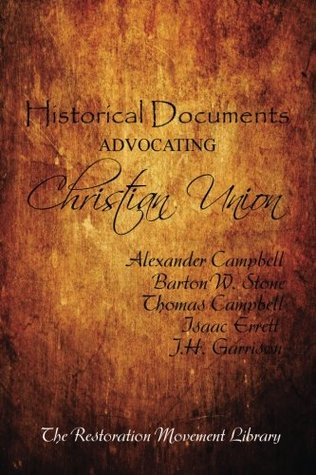 Historical Documents Advocating Christian Union: Definitive Writings of the Restoration Movement (The Restoration Movement Library)