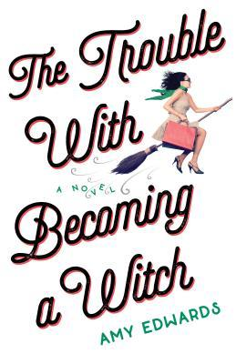 The Trouble with Becoming a Witch by Amy Edwards