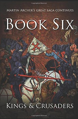 Kings and Crusaders: Historical fiction saga about an English family in medieval England during the feudal times of crusaders, knights, and archers ... of King Richard. (The Company of Archers)