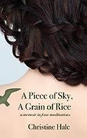 A Piece of Sky, a Grain of Rice: A Memoir in Four Meditations