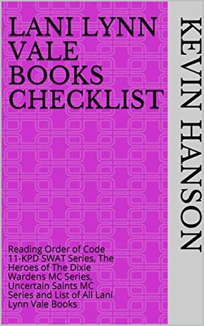 Lani Lynn Vale Books Checklist: Reading Order of Code 11-KPD SWAT Series, The Heroes of The Dixie Wardens MC Series, Uncertain Saints MC Series and List of All Lani Lynn Vale Books