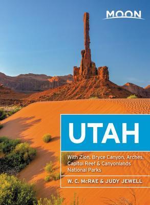 Moon Utah: With Zion, Bryce Canyon, Arches, Capitol Reef & Canyonlands National Parks