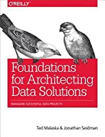 Foundations for Architecting Data Solutions: Managing Successful Data Projects