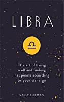 Libra: The Art of Living Well and Finding Happiness According to Your Star Sign