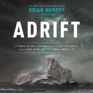 Adrift: A True Story of Tragedy on the Icy Atlantic and the One Who
