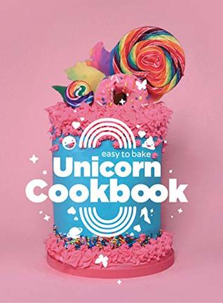 Easy to Bake Unicorn Cookbook: Colorful Kitchen Fun For Kids