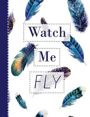 Watch Me Fly: Softcover Lined Journal 8.5 X 11'' for Creative Writing, Journaling, Thoughts, Blessings, Doodling, Feelings of Thankfulness, Self-Exploration, Inspirational Quotes, Traveling & More