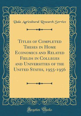 Titles of Completed Theses in Home Economics and Related Fields in Colleges and Universities of the United States, 1955-1956 (Classic Reprint)