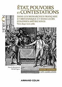 État, pouvoirs et contestations dans les monarchies française et britannique : et dans leurs colonies américaines (vers 1640-vers 1780) (Horizon)