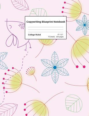 Copywriting Blueprint Notebook: - Create Your Own Powerful Marketing Messages Following the 3 Steps Shown in This Practical Exercise Notebook - Fill Each Page Following 3 Steps - Ruled Lined 75 Sheets/150 Pages - Soft Cover 5