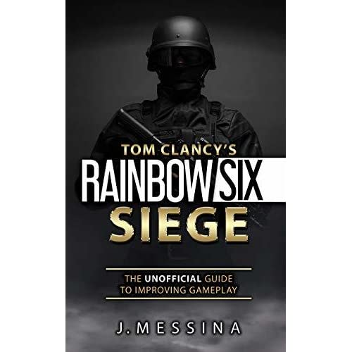 Tom Clancy's Rainbow Six Siege: The Unofficial Guide to