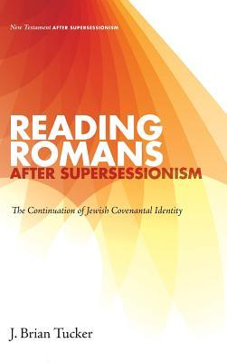 Reading Romans after Supersessionism by J Brian Tucker
