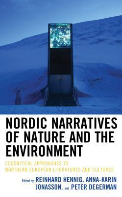 Nordic Narratives of Nature and the Environment: Ecocritical Approaches to Northern European Literatures and Cultures