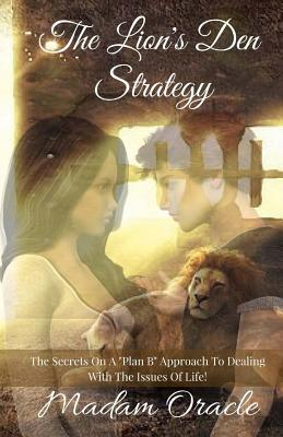 """The Lion's Den Strategy: The Secrets on a """"plan B"""" Approach to Dealing with the Issues of Life!"""