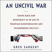 An Uncivil War: Taking Back Our Democracy in an Age of Trumpian Disinformation and Thunderdome Politics