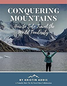 Conquering Mountains (2018 Edition): How to Solo Travel the World Fearlessly