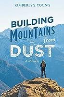 Building Mountains from Dust: A Memoir
