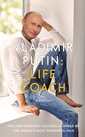 Vladimir Putin Life Coach By Rob Sears