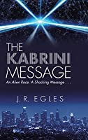 The Kabrini Message: An Alien Race. a Shocking Message . . .
