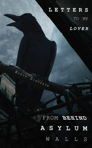 Letters to My Lover From Behind Asylum Walls