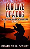 For Love Of A Dog (A Kelton Jager Adventure #5)