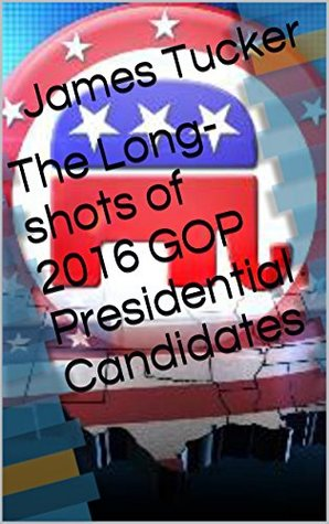 The Long-shots of 2016 GOP Presidential Candidates