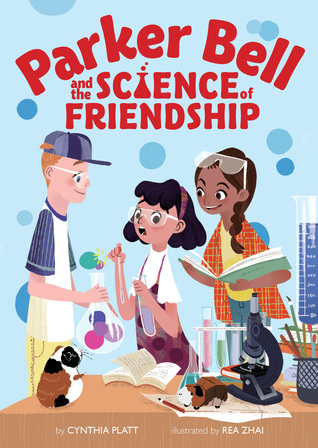 Parker Bell and the Science of Friendship by Cynthia Platt