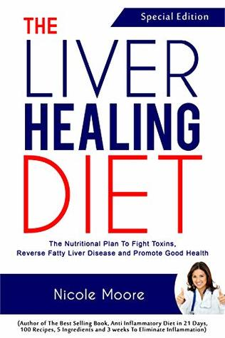 THE LIVER HEALING DIET: The Nutritional Plan to Fight Toxins, Reverse Fatty Liver Disease and Promote Good Health