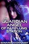 The Guardian Angel of Farflung Station (Repelling the Invasion, #1)