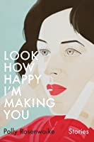 Look How Happy I'm Making You: Stories