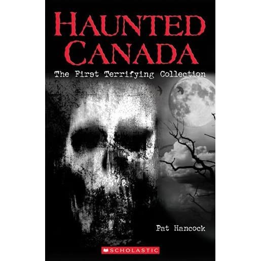 Haunted Canada The First Terrifying Collection
