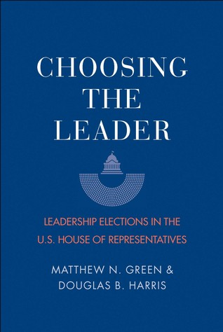 Choosing the Leader: Leadership Elections in the U.S. House of Representatives