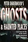 Peter Underwood's Guide to Ghosts & Haunted Places: Cases from the files of the world's leading paranormal investigator