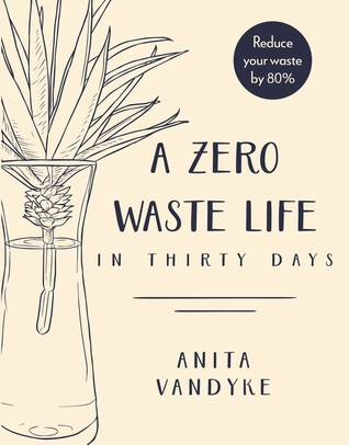 A Zero Waste Life: In Thirty Days by Anita Vandyke