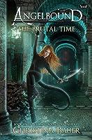 The Brutal Time (Angelbound Origins #6)